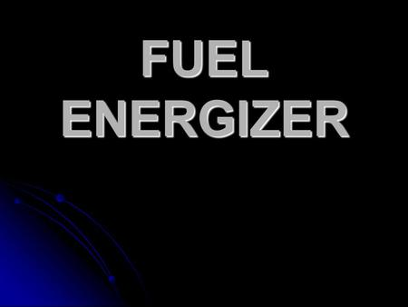 FUEL ENERGIZER. CONTENTS  INTRODUCTION  HYDROGEN AND ITS STATES  NEED FOR FUEL ENERGIZER  INSTALLATION  WORKING  ADVANTAGES  COMPARISION WITH CATALYTIC.