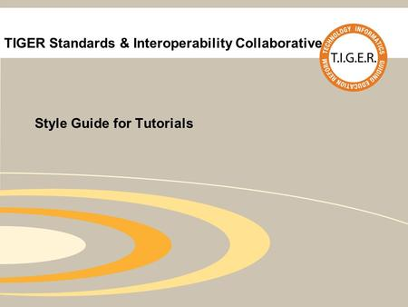 TIGER Standards & Interoperability Collaborative Style Guide for Tutorials.