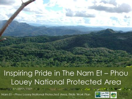 Inspiring Pride in The Nam Et – Phou Louey National Protected Area Nam Et – Phou Louey National Protected Area, Pride Work Plan.