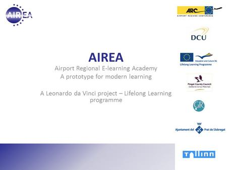 AIREA Airport Regional E-learning Academy A prototype for modern learning A Leonardo da Vinci project – Lifelong Learning programme.