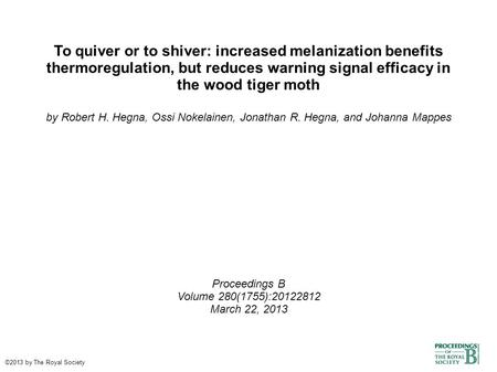 To quiver or to shiver: increased melanization benefits thermoregulation, but reduces warning signal efficacy in the wood tiger moth by Robert H. Hegna,