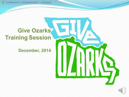 Give Ozarks Training Session December, 2014 What is a Giving Day? A Giving Day is a powerful 24-hour online fundraising competition that unites a community.