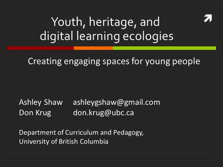  Youth, heritage, and digital learning ecologies Creating engaging spaces for young people Ashley Shaw Don Krug