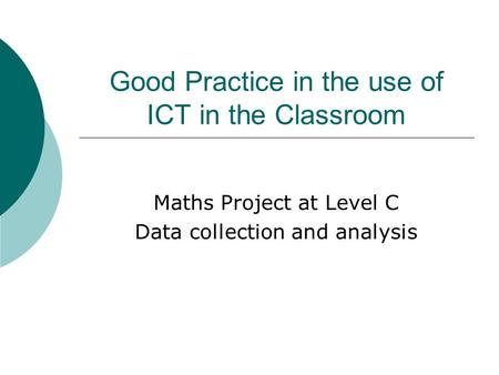 Good Practice in the use of ICT in the Classroom Maths Project at Level C Data collection and analysis.