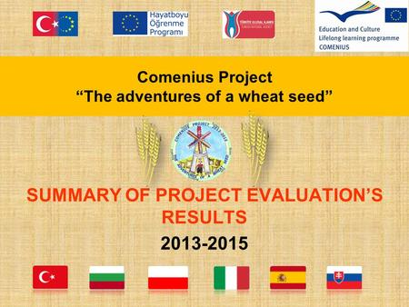 "Comenius Project ""The adventures of a wheat seed"" SUMMARY OF PROJECT EVALUATION'S RESULTS 2013-2015."