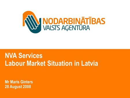 NVA Services Labour Market Situation in Latvia Mr Maris Ginters 28 August 2008.