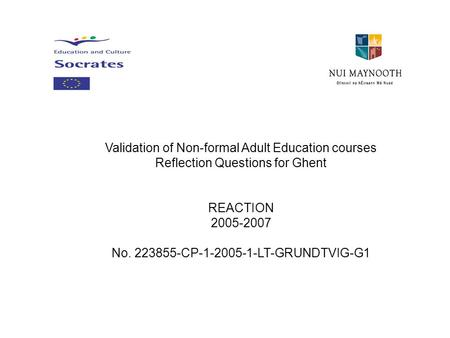Validation of Non-formal Adult Education courses Reflection Questions for Ghent REACTION 2005-2007 No. 223855-CP-1-2005-1-LT-GRUNDTVIG-G1.