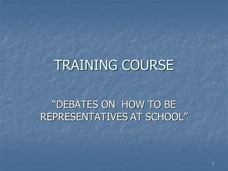 "1 TRAINING COURSE ""DEBATES ON HOW TO BE REPRESENTATIVES AT SCHOOL"""