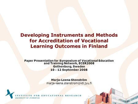 Developing Instruments and Methods for Accreditation of Vocational Learning Outcomes in Finland Paper Presentation for Symposium of Vocational Education.