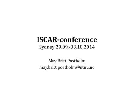 ISCAR-conference Sydney 29.09.-03.10.2014 May Britt Postholm