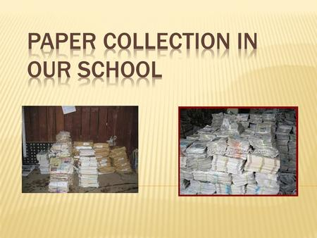 Every school year we collect paper in our school. Thus we help our school and we also support environmental protection and waste separation. If we have.