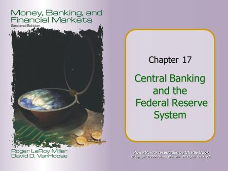 PowerPoint Presentation by Charlie Cook Copyright © 2004 South-Western. All rights reserved. Chapter 17 Central Banking and the Federal Reserve System.