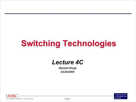 Page 1 Switching Technologies Lecture 4C Hassan Shuja 03/28/2006.