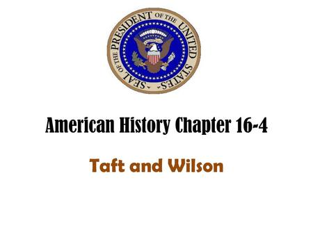 American History Chapter 16-4 Taft and Wilson. Election of 1908 Rep. William Taft v. Dem. William Bryan. Taft won easily with support from Pres. Roosevelt.