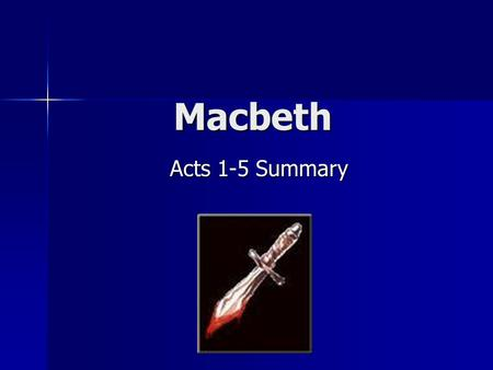 Macbeth Acts 1-5 Summary.
