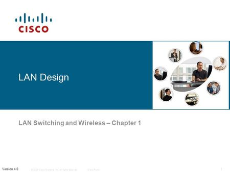 © 2006 Cisco Systems, Inc. All rights reserved.Cisco Public 1 Version 4.0 LAN Design LAN Switching and Wireless – Chapter 1.