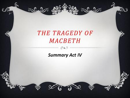 The tragedy of macbeth Summary Act IV.
