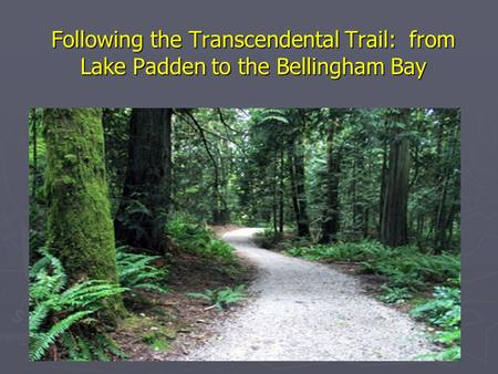 Following the Transcendental Trail: from Lake Padden to the Bellingham Bay.