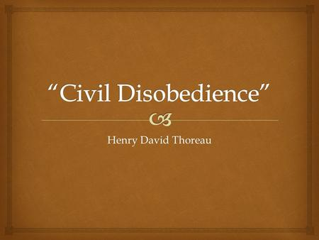 Henry David Thoreau.  1.Think of groups who have been discriminated against throughout history. a)Why do some people obey laws without asking if the.