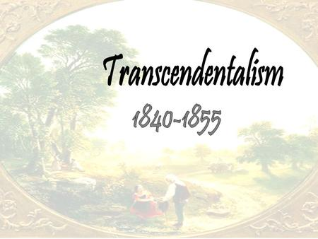 Keep in mind the historical set of Transcendentalism Political turmoil Social Reform Industrialization Immigration.