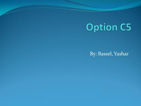 Option C5 By: Bassel, Yashar.
