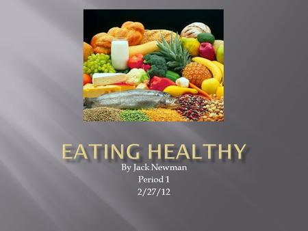 By Jack Newman Period 1 2/27/12.  A healthy meal is made up of…  Some of each food group, Fruits, Vegetables, Grains, Protein, and Dairy.  The amounts.