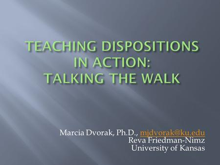 Marcia Dvorak, Ph.D., Reva Friedman-Nimz University of Kansas.