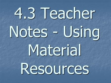4.3 Teacher Notes - Using Material Resources. energy resources – natural resources that humans use to generate energy energy resources – natural resources.