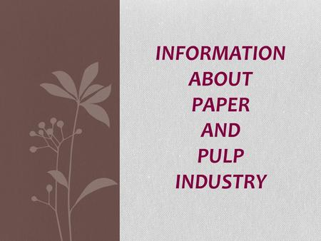 INFORMATION ABOUT PAPER AND PULP INDUSTRY.