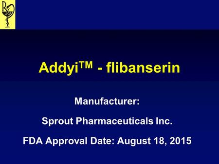 Sprout Pharmaceuticals Inc. FDA Approval Date: August 18, 2015
