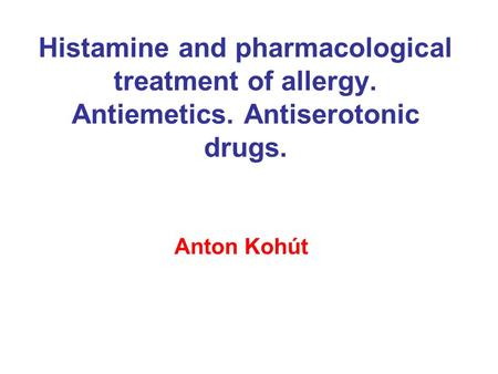 Histamine and pharmacological treatment of allergy. Antiemetics. Antiserotonic drugs. Anton Kohút.