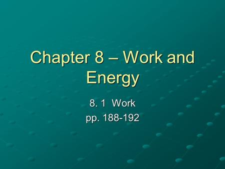 Chapter 8 – Work and Energy 8. 1 Work pp. 188-192.