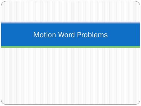 Motion Word Problems. Speed Versus Velocity Speed describes how fast something is moving. It is a scalar quantity (does NOT indicate direction). Even.