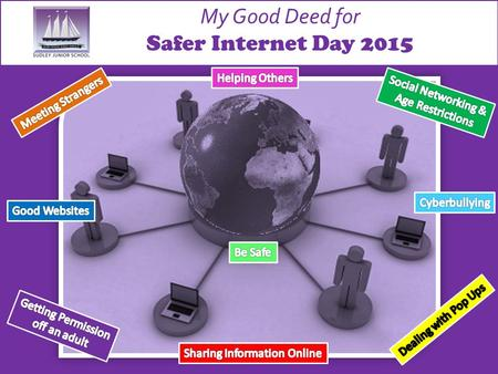 My Good Deed for Safer Internet Day 2015. Calum - 4W My good deed for Safer Internet Day 2015 is: Always try to help others and teach your parents or.