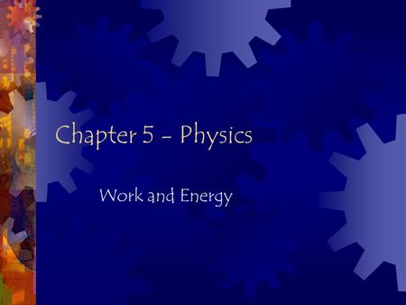 Chapter 5 - Physics Work and Energy. Section 1 objectives  Recognize the difference between the scientific and ordinary definition of work.  Define.