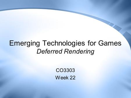Emerging Technologies for Games Deferred Rendering CO3303 Week 22.