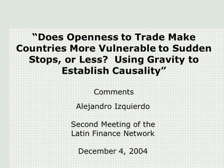 """Does Openness to Trade Make Countries More Vulnerable to Sudden Stops, or Less? Using Gravity to Establish Causality"" Comments Alejandro Izquierdo Second."