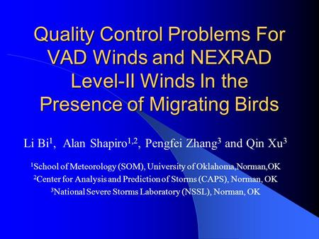 Quality Control Problems For VAD Winds and NEXRAD Level-II Winds In the Presence of Migrating Birds Li Bi 1, Alan Shapiro 1,2, Pengfei Zhang 3 and Qin.