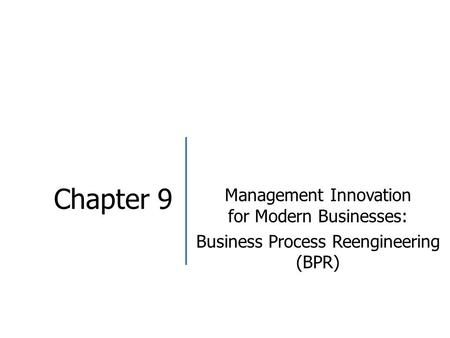 Chapter 9 Management Innovation for Modern Businesses: Business Process Reengineering (BPR)