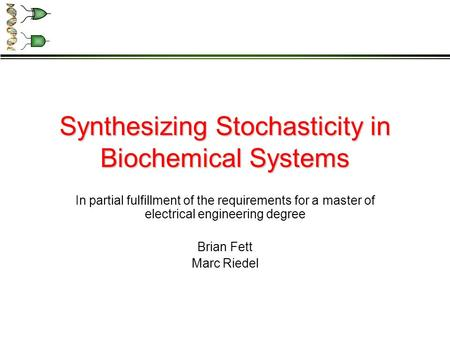 Synthesizing Stochasticity in Biochemical Systems In partial fulfillment of the requirements for a master of electrical engineering degree Brian Fett Marc.