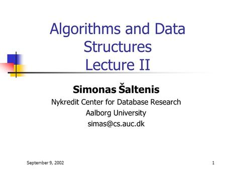September 9, 20021 Algorithms and Data Structures Lecture II Simonas Šaltenis Nykredit Center for Database Research Aalborg University