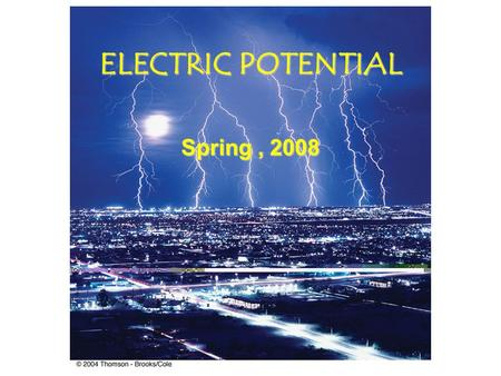 ELECTRIC POTENTIAL Spring, 2008 Chapter 24 Electric Potential In this chapter we will define the electric potential ( symbol V ) associated with the.