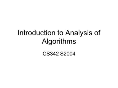 Introduction to Analysis of Algorithms CS342 S2004.