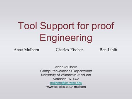 Tool Support for proof Engineering Anne Mulhern Computer Sciences Department University of Wisconsin-Madison Madison, WI USA