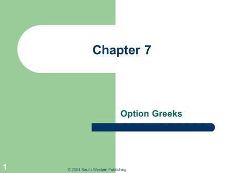 © 2004 South-Western Publishing 1 Chapter 7 Option Greeks.