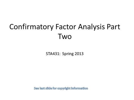 Confirmatory Factor Analysis Part Two STA431: Spring 2013.