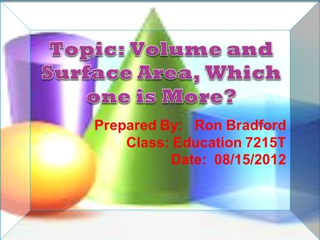 Prepared By: Ron Bradford Class: Education 7215T Date: 08/15/2012.