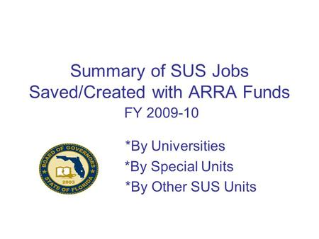 Summary of SUS Jobs Saved/Created with ARRA Funds FY 2009-10 *By Universities *By Special Units *By Other SUS Units.