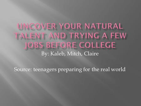 By: Kaleb, Mitch, Claire Source: teenagers preparing for the real world.