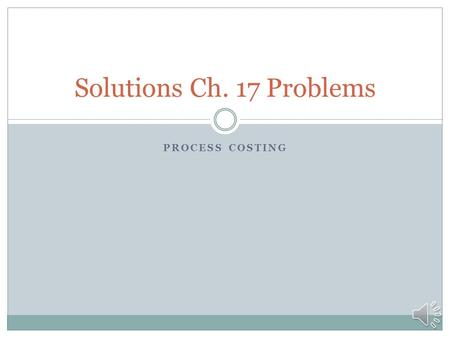 PROCESS COSTING Solutions Ch. 17 Problems Pr. 17-30—Simple weighted average EUs = C&T + EI*%